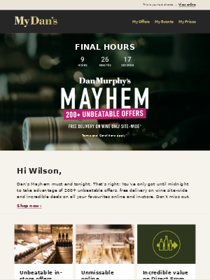 Hi Wilson - FINAL HOURS for Dan Murphy's MAYhem; over 200 unbeatable offers and FREE DELIVERY on wine site wide!^