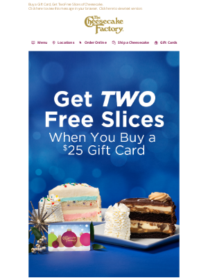 The Cheesecake Factory - Get TWO Free Slices of Cheesecake Through Cyber Monday Only!