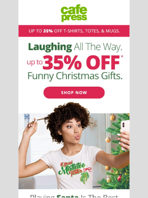 CafePress - LOL this holiday season! 😂 Up to 35% off funny Christmas gear