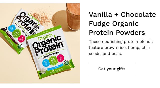 Vanilla + Chocolate Fudge Organic Protein Powders. Get your gifts.