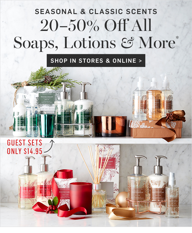 20–50% Off All Soaps, Lotions & More* - SHOP IN STORES & ONLINE