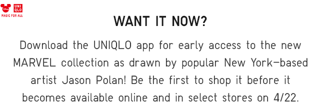 DOWNLOAD THE UNIQLO APP FOR EARLY ACCESS