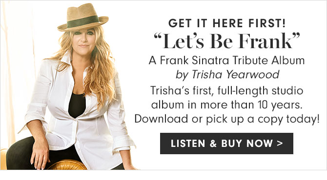 """GET IT HERE FIRST! """"Let's Be Frank"""" A Frank Sinatra Tribute Album by Trisha Yearwood - LISTEN & BUY NOW"""