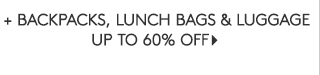 + BACKPACKS, LUNCH BAGS AND LUGGAGE UP TO 60% OFF