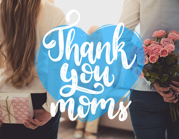 Thank you, Moms!