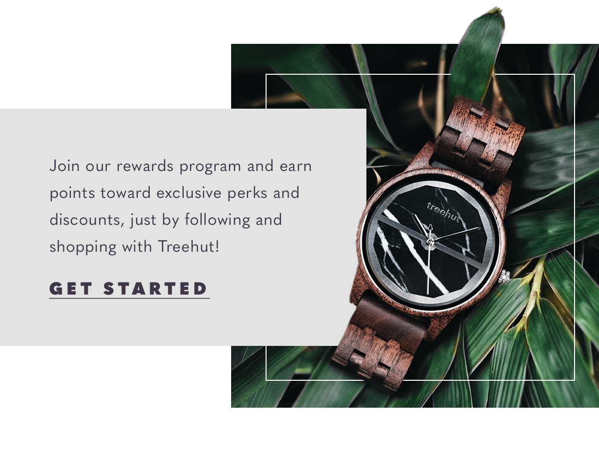Join our rewards program and earn points toward exclusive perks and discounts, just by following and shopping wiht Treehut! GET STARTED.