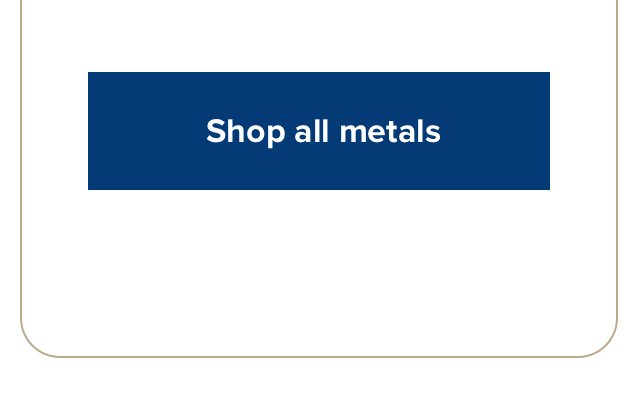 Shop all metals