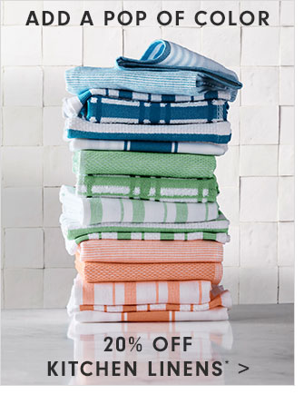 ADD A POP OF COLOR - 20% OFF KITCHEN LINENS*