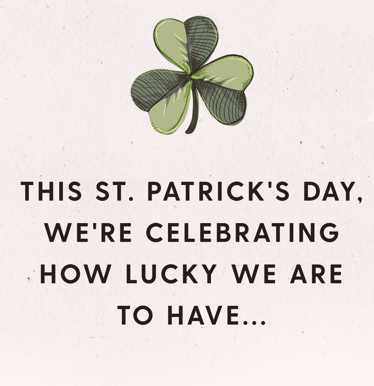 This St. Patrick's Day, we're celebrating how lucky we are to have...