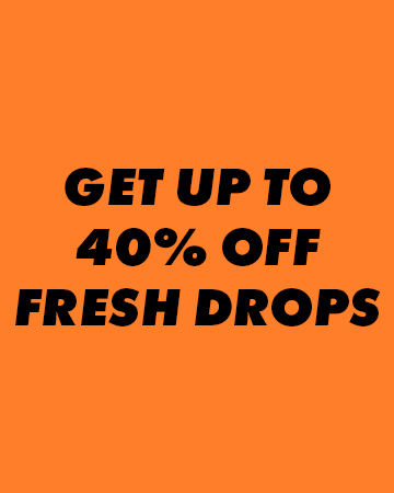 Up to 40% off fresh drops