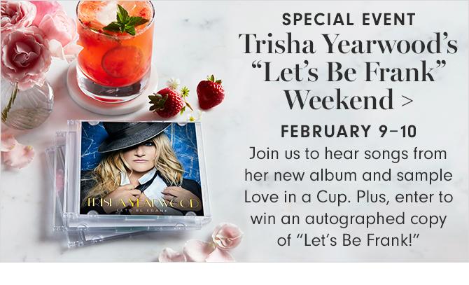 "Trisha Yearwood's ""Let's Be Frank"" Weekend  - FEBRUARY 9-10"