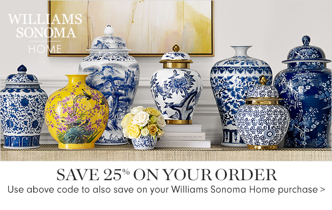 WILLIAMS SONOMA HOME - SAVE 25% ON YOUR ORDER - Use above code to also save on your Williams Sonoma Home purchase