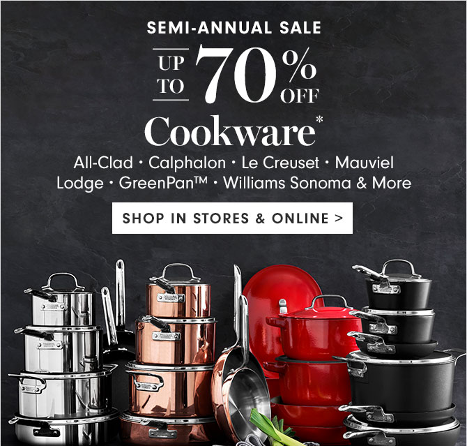 UP TP 70% OFF Cookware* - SHOP IN STORES & ONLINE