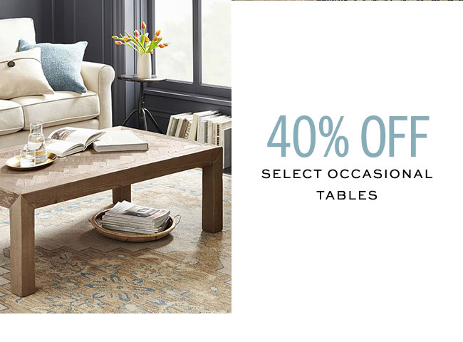 40% OFF SELECT OCCASIONAL TABLES