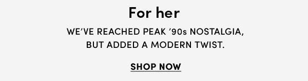 For her | We've reached peak '90s nostalgia, but added a modern twist. | SHOP NOW