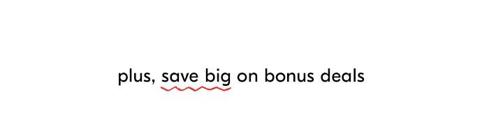 plus, save big on bonus deals
