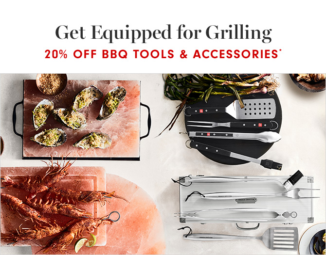 Get Equipped for Grilling - 20% OFF BBQ TOOLS & ACCESSORIES*