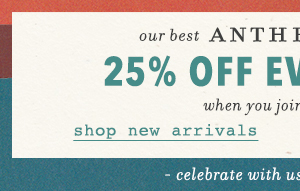 25% off everything for AnthroPerks members.