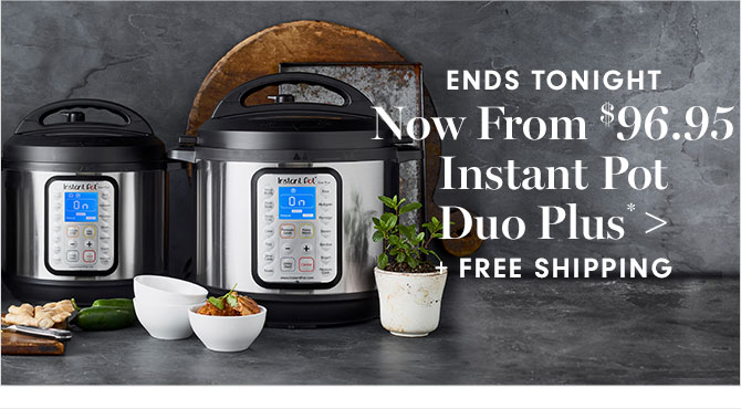 Now From $96.95 Instant Pot Duo Plus* + FREE SHIPPING