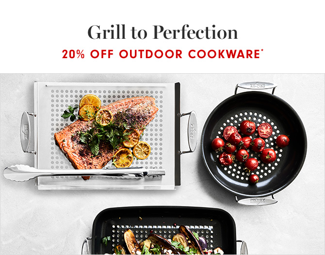 Grill to Perfection - 20% OFF OUTDOOR COOKWARE*