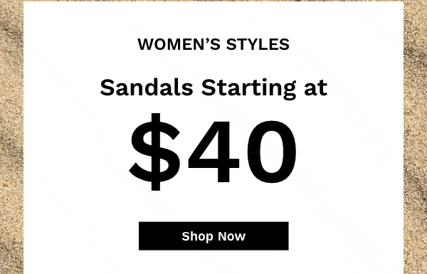 Women's Styles. Sandals Starting at $40   Shop Now
