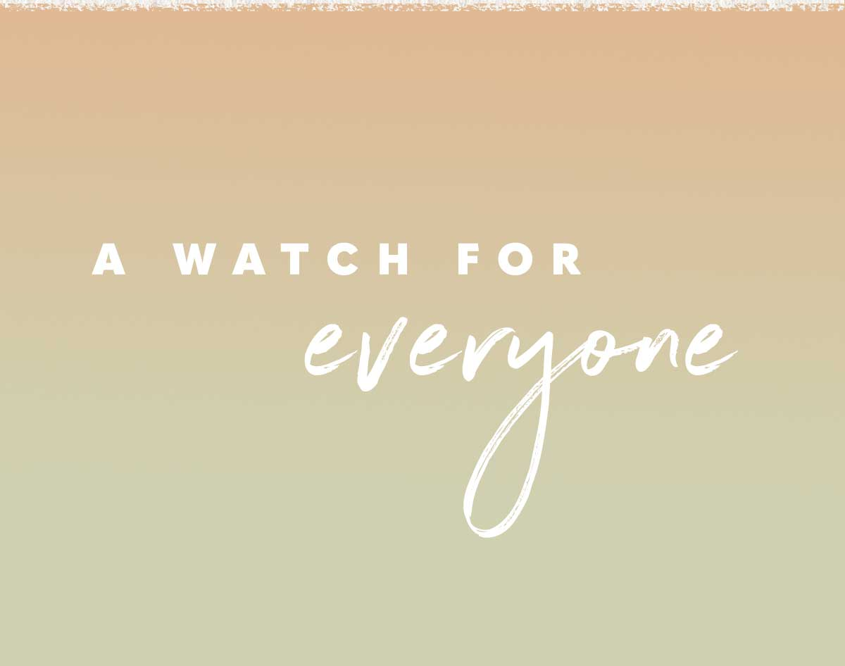A WATCH FOR EVERYONE