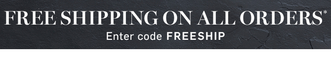FREE SHIPPING ON ALL ORDERS* - Enter code FREESHIP