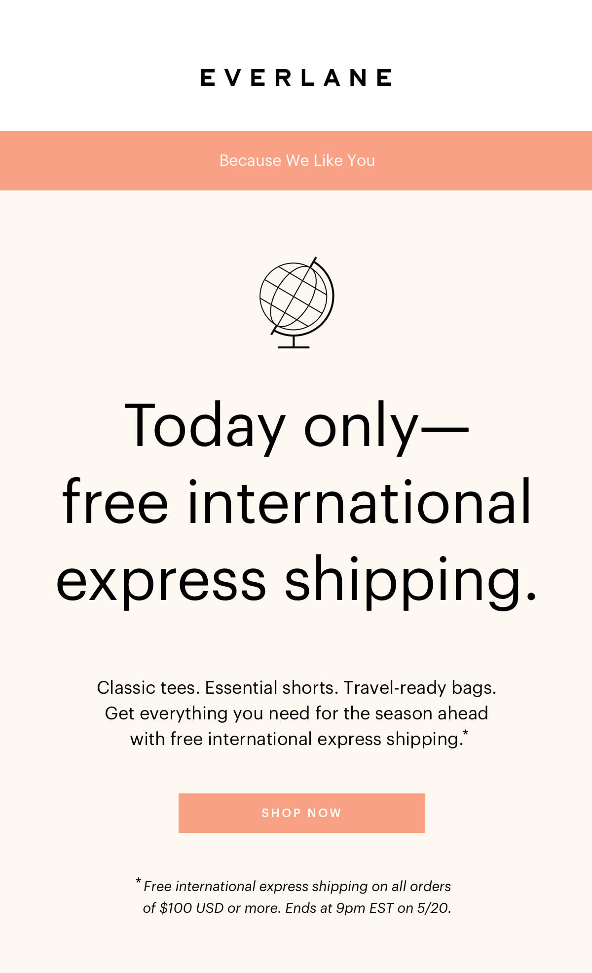 Because We Like You: Today only- free international express shipping. SHOP NOW