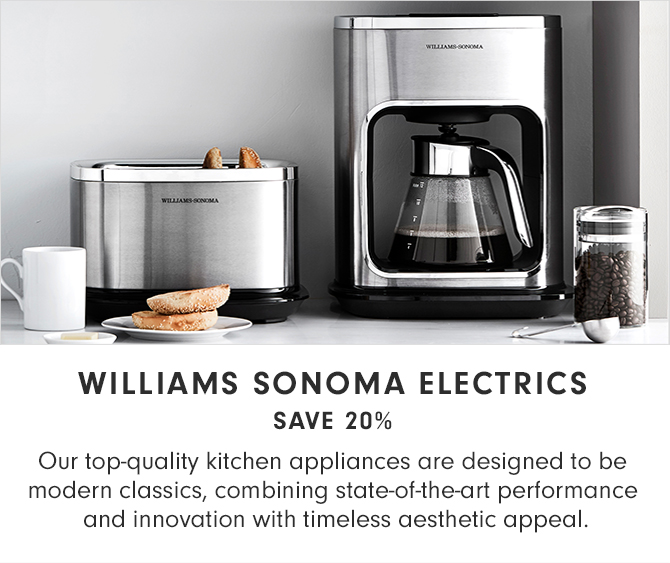 WILLIAMS SONOMA ELECTRICS - SAVE 20%