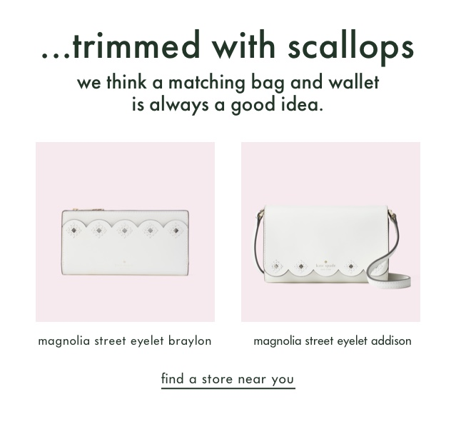 ...trimmed with scallops. we think a matching bag and wallet is always a good idea. find a store near you