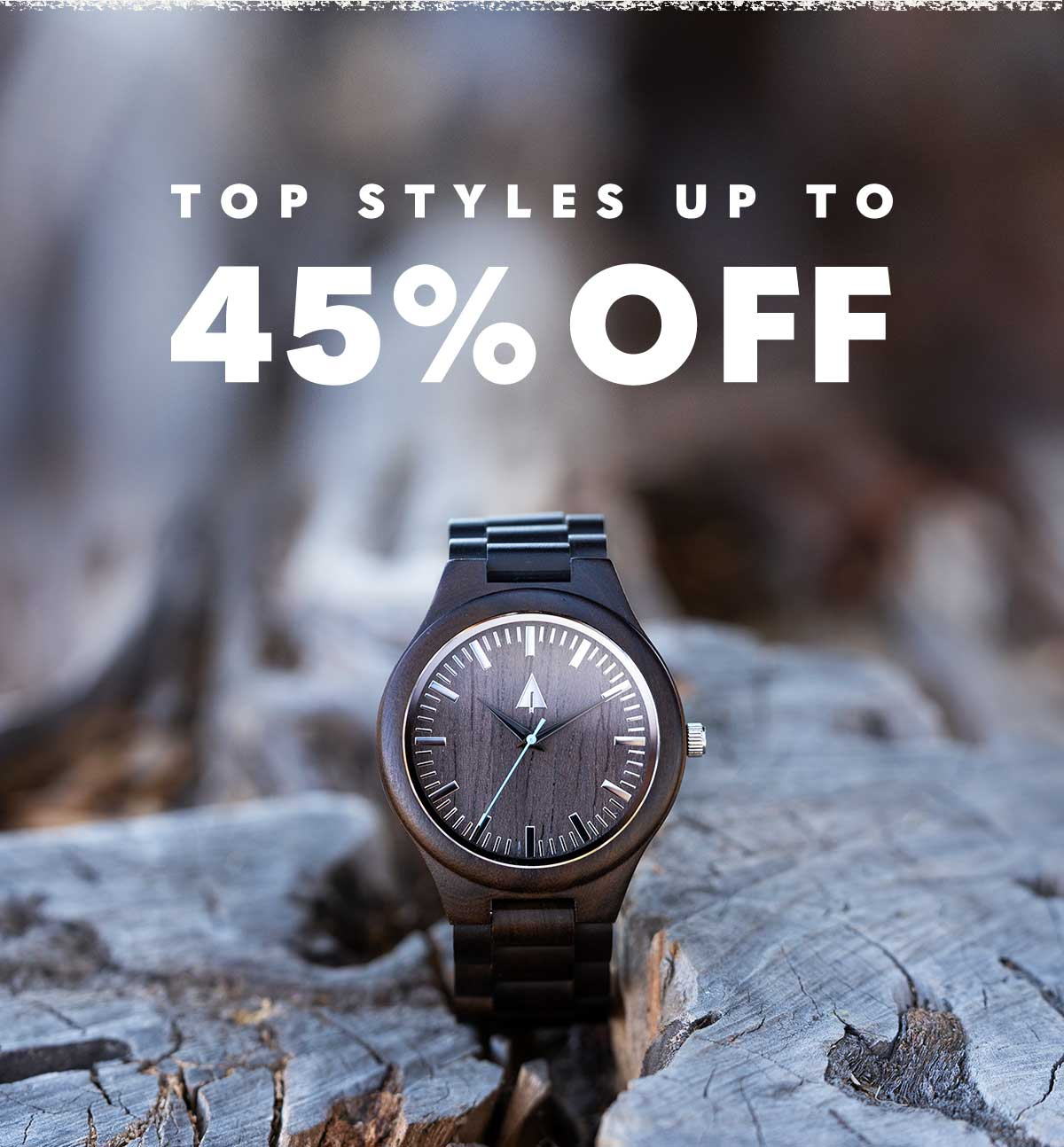 TOP STYLES UP TO 45% OFF