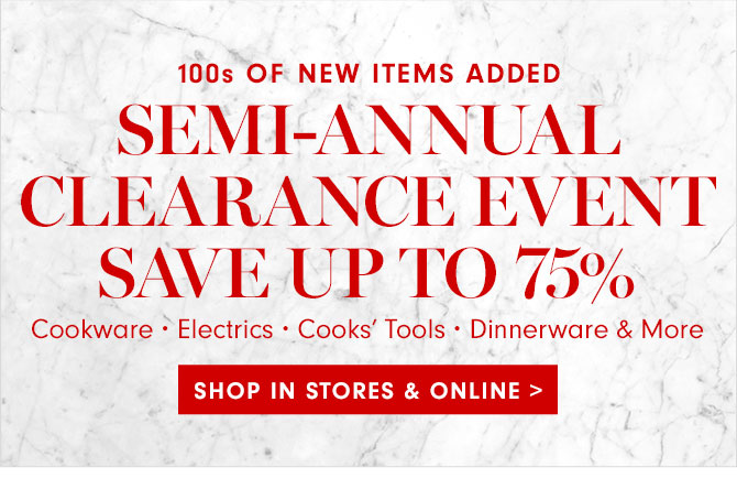 SEMI-ANNUAL CLEARANCE EVENT - SAVE UP TO 75% - SHOP IN STORES & Online