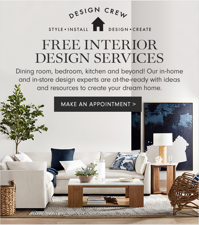 DESIGN CREW - STYLE - INSTALL - DESIGN - CREATE - FREE INTERIOR DESIGN SERVICES - Dining room, bedroom, kitchen and beyond! Our in-home and in-store design experts are at-the-ready with ideas and resources to create your dream home. - MAKE AN APPOINTMENT