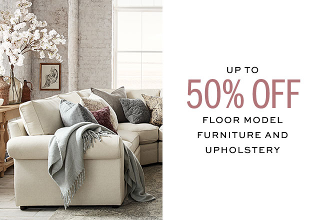 UP TO 50% OFF FLOOR MODEL FURNITURE AND UPHOLSTERY