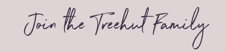 Join the Treehut Family