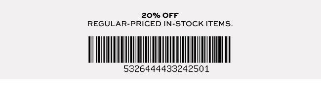 20% OFF REGULAR PRICED IN-STOCK ITEMS.