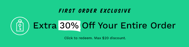 First Order Exclusive. Extra 30% off your entire order. Click to redeem. Max $20 discount