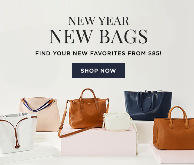 NEW YEAR NEW BAG - FIND YOUR NEW FAVORITES FROM $85! - SHOP NOW
