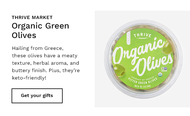 Thrive Market Organic Green Olives. Get your gifts.