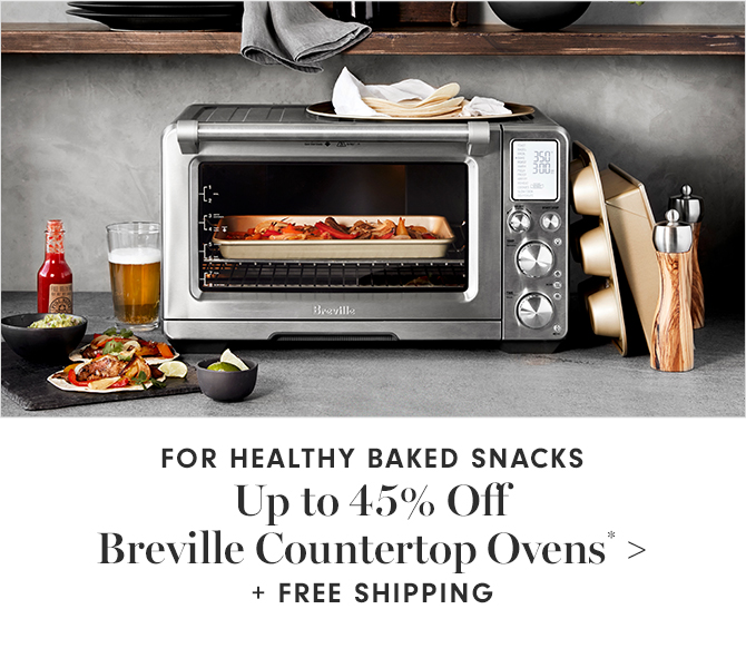 FOR HEALTHY BAKED SNACKS - Up to 45% Off Breville Countertop Ovens* + FREE SHIPPING