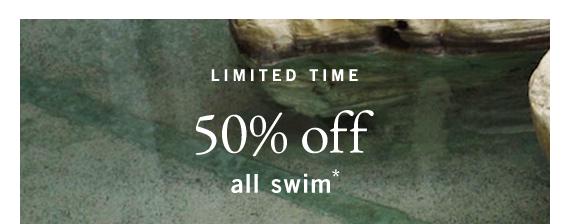 All Swim 50% off*