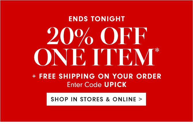 20% OFF ONE ITEM* + FREE SHIPPING ON YOUR ORDER - Enter Code UPICK - SHOP IN STORES & ONLINE