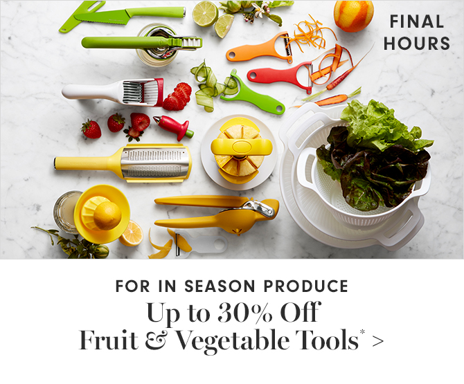 FOR IN SEASON PRODUCE - Up to 30% Off Fruit & Vegetable Tools*